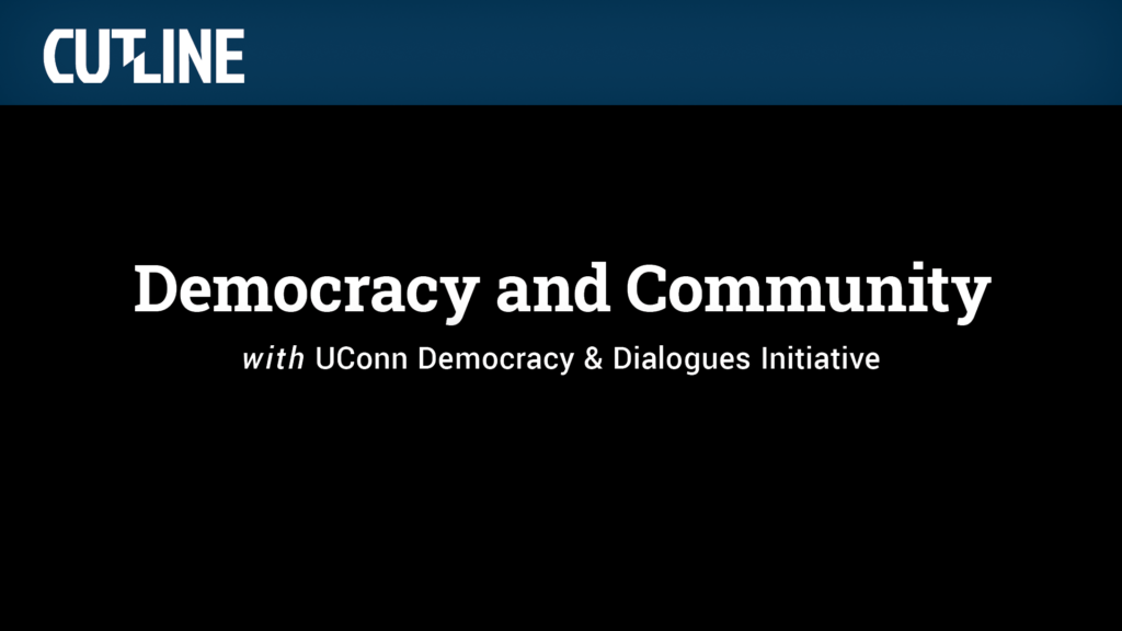 Democracy and Community with UConn Democracy & Dialogues Initiative